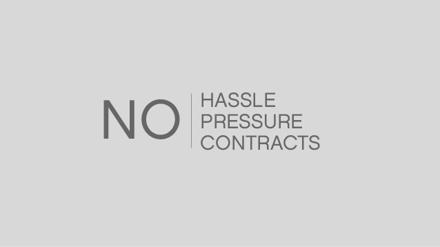Enjoy no pressure, no hassle, and no contractual obligation.